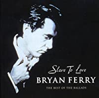 Slave to Love: Best of the Ballads by BRYAN FERRY (2000-09-26)
