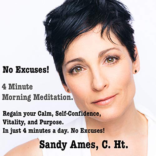 No Excuses! 4 Minute Morning Meditation: Regain Your Calm, Self-Confidence, Vitality, and Purpose. In Just 4 Minutes a Day. No Excuses! audiobook cover art