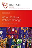 When Cultural Policies Change: Comparing Mexico and Argentina (Cultural Management and Cultural Policy Education, Band 1) - Elodie Bordat-Chauvin