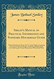 Smiley's Manual of Practical Information and Standard Household Guide: A Book Adapted to the Every-Day Use of the People, Comprising a Treasury of ... the Various Departments of Household Work