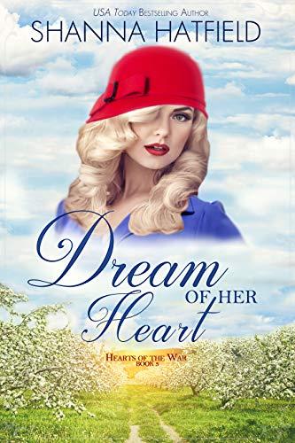 Dream of Her Heart: A Sweet World War II Romance (Hearts of the War Book 3)