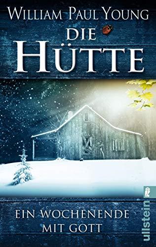 Die Hütte: Ein Wochenende mit Gott   Das meistverkaufte Buch über Gott seit der Bibel