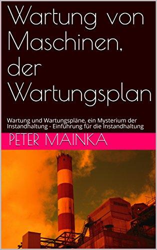 Wartung von Maschinen, der Wartungsplan: Wartung und Wartungspläne, ein Mysterium der Instandhaltung - Einführung für die Instandhaltung