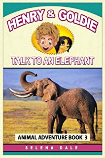 Henry And Goldie Talk To An Elephant: Kids Animal Adventure Book About Endangered Animals (Henry & Goldie Animal Adventure...