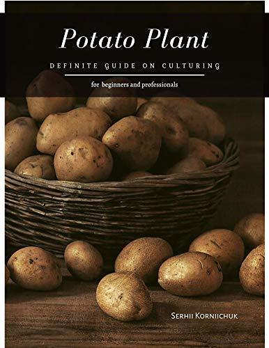 Potato Plant: Definite Guide on Culturing (English Edition)