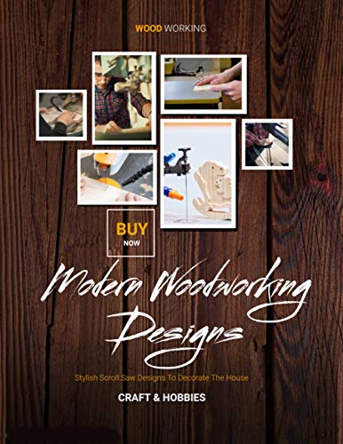 Modern Woodworking Designs Stylish Scroll Saw Designs To Decorate The House (English Edition)