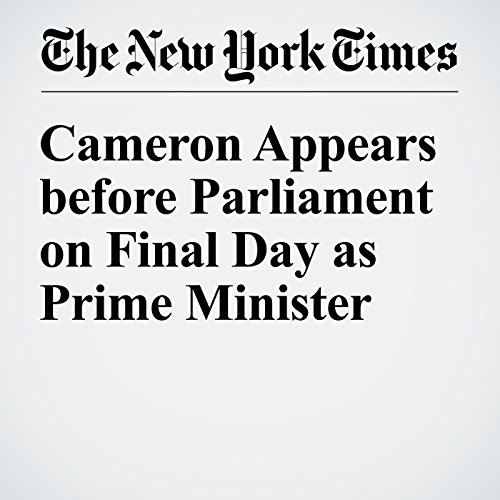 Cameron Appears before Parliament on Final Day as Prime Minister cover art