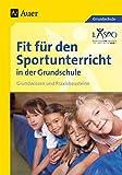 Fit für den Sportunterricht in der Grundschule: Grundwissen - Praxisbausteine (1. bis 4. Klasse) - LASPO*
