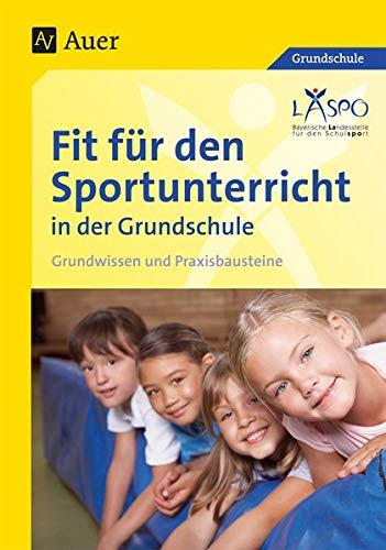 Fit für den Sportunterricht in der Grundschule: Grundwissen - Praxisbausteine (1. bis 4. Klasse)