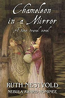 Chameleon in a Mirror: A Time Travel Novel by [Ruth Nestvold]