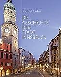 Die Geschichte der Stadt Innsbruck. Mit einem Beitrag von Gretl Köfler über die Jahrzehnte seit 1945