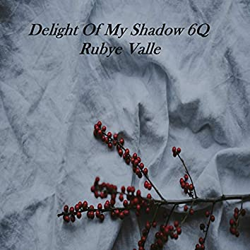 Delight of My Shadow 6Q