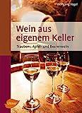 Wein aus eigenem Keller: Trauben-, Apfel- und Beerenwein (Selbermachen) - Wolfgang Vogel