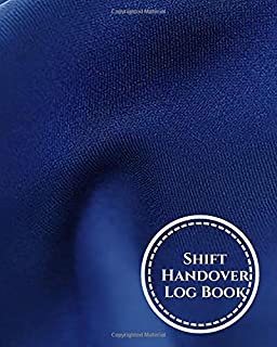 Shift Handover Log Book: Daily Worksheet Notebook for Recording all Staff Duty Changes, Time Shift Log for Workplace Sign In & Out, Shift Details, ... Use 8