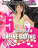 Dating And Relationship- 5 Steps to Online Dating Success: Your Enjoyable Guide to Matching How to Date Online in 5 Simple Steps!