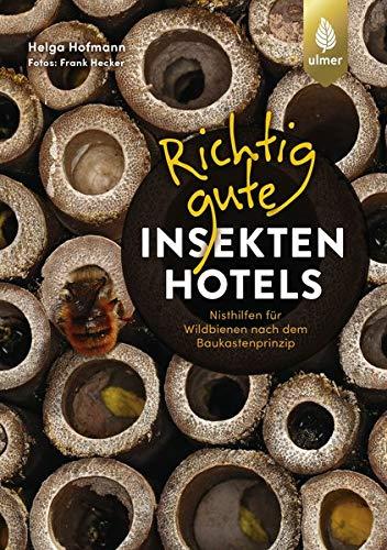 Richtig gute Insektenhotels: Nisthilfen für Wildbienen nach dem Baukastenprinzip.: Nisthilfen für Wildbienen nach dem Baukastenprinzip. Fotos: Frank Hecker