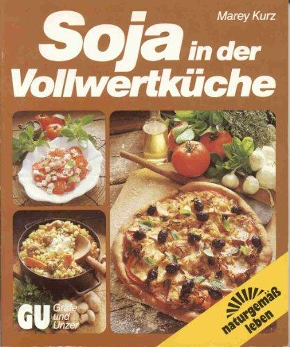 Soja in der Vollwertküche. Rat und Rezept-Ideen zum Kochen und Backen mit den Soja-Varianten Bohnen, Mehl, Mark, Milch, Sauce, Tofu und Miso. Das umfassende Soja-Kochbuch
