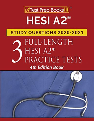 HESI A2 Study Questions 2020-2021: Three Full-Length HESI A2 Practice Tests [4th Edition Book]