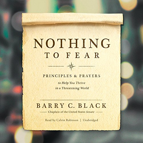 Nothing to Fear     Principles and Prayers to Help You Thrive in a Threatening World              By:                                                                                                                                 Barry C. Black                               Narrated by:                                                                                                                                 Calvin Robinson                      Length: 5 hrs and 59 mins     7 ratings     Overall 5.0