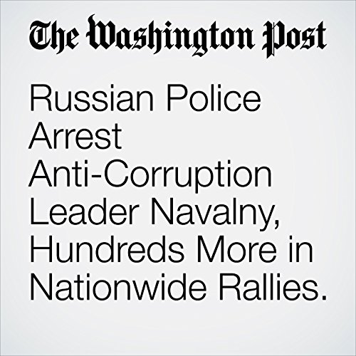 Russian Police Arrest Anti-Corruption Leader Navalny, Hundreds More in Nationwide Rallies copertina