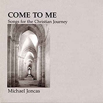 Come to Me: Songs for the Christian Journey