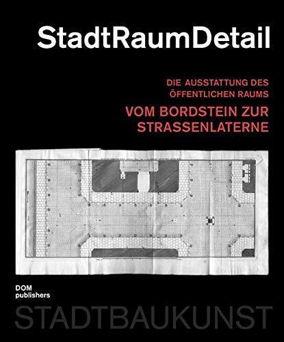 StadtRaumDetail: Die Ausstattung des öffentlichen Raums vom Bordstein zur Straßenlaterne (Bücher zur Stadtbaukunst)