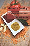 Habesha Cooking: Ethiopian and Eritrean Cooking Made Easy