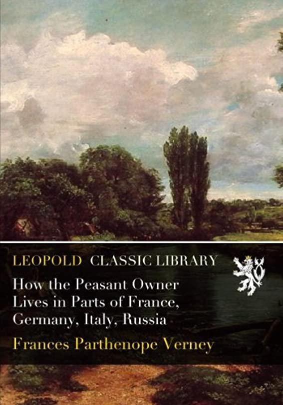 捧げるお手伝いさん適合How the Peasant Owner Lives in Parts of France, Germany, Italy, Russia