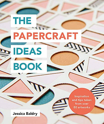 Compare Textbook Prices for The Papercraft Ideas Book: Inspiration and tips taken from over 80 artworks  ISBN 9781781577448 by Baldry, Jessica