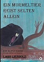 Ein Murmeltier reist selten allein: Ein Alpen-Krimi fuer die Poeten von Morgen