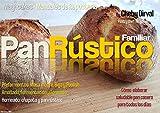 Pan rústico familiar: Cómo elaborar saludable pan casero para todos los días (Maytcakes - Manuales de Repostería)