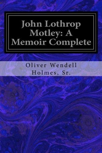 John Lothrop Motley: A Memoir Complete