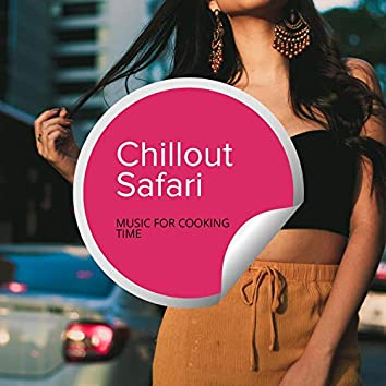 Chillout Safari - Music For Cooking Time