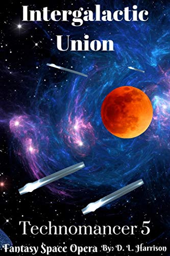 Intergalactic Union: Technomancer: Book Five