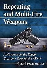 repeating و multi-fire الأسلحة: تاريخ ً ا من The zhuge وقيد لليدين من خلال ak-47