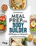 Meal Prep für Bodybuilder: 100 Rezepte zum Vorbereiten