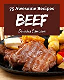 75 Awesome Beef Recipes: The Highest Rated Beef Cookbook You Should Read (English Edition)