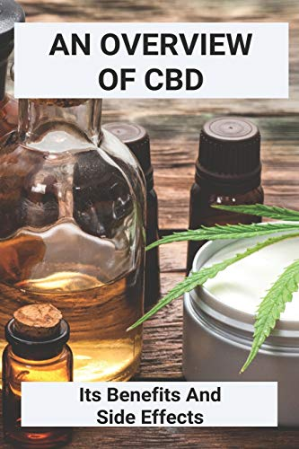 An Overview Of CBD: Its Benefits And...