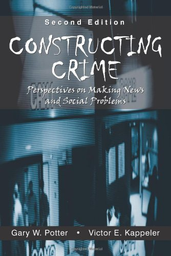 Download Constructing Crime: Perspectives on Making News And Social Problems 1577664469