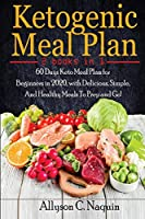 Ketogenic Meal Plan- 2 books in 1: 60 Days Keto Meal Plan for Beginners in 2020, with Delicious, Simple, And Healthy Meals To Prep and Go!