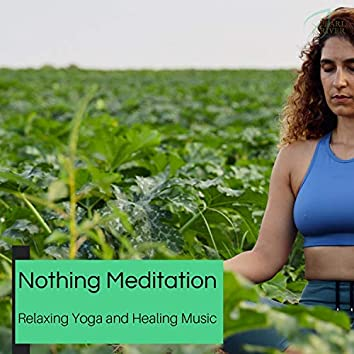 Nothing Meditation - Relaxing Yoga And Healing Music