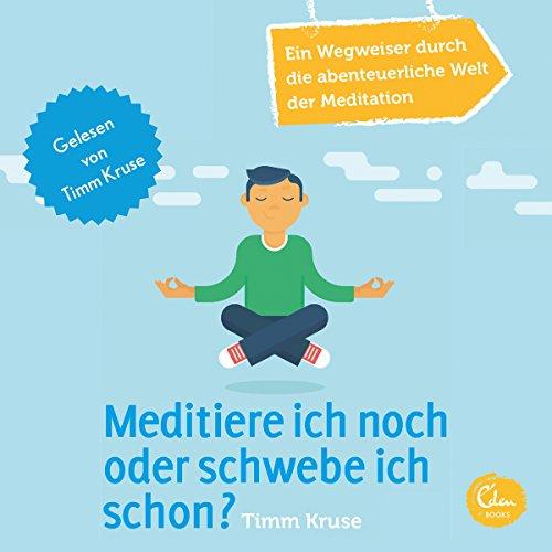 Meditiere ich noch oder schwebe ich schon? Ein Wegweiser durch die abenteuerliche Welt der Meditation Titelbild