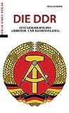 Die DDR: Eine Geschichte des 'Arbeiter- und Bauernstaates': Eine Geschichte des 'Arbeiter- und Bauernstaates'