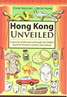 Hong Kong Unveiled: A Journey of Discovery Through the Hidden World of Chinese Customs and Culture by Clare Baillieu Betty Hung(2013-01-16)