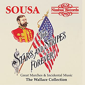 """Sousa: """"The Stars and Stripes Forever"""" Great Marches and Incidental Music"""