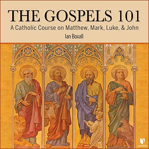 The Gospels 101: A Catholic Course on Matthew, Mark, Luke, & John Audiobook By Ian Boxall cover art