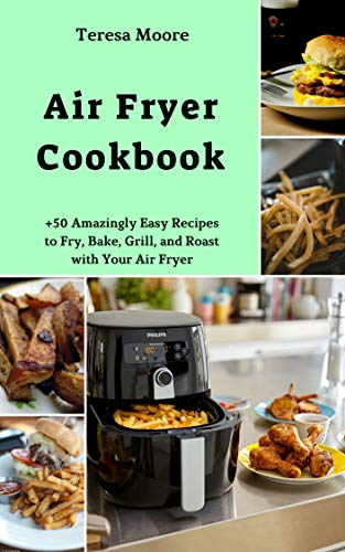 Air Fryer Cookbook: +50 Amazingly Easy Recipes to Fry, Bake, Grill, and Roast with Your Air Fryer (Natural Food Book 7) (English Edition)