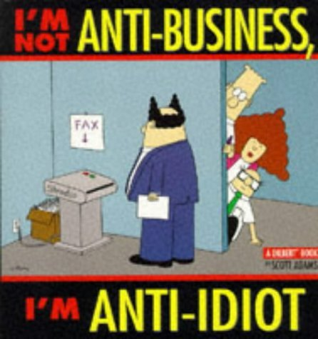 I'M NOT ANTI-BUSINESS, I'M ANTI-IDIOT (A DILBERT BOOK) by SCOTT ADAMS (January 19,1998)