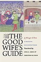The Good Wife's Guide Le Menagier De Paris: A Medieval Household Book
