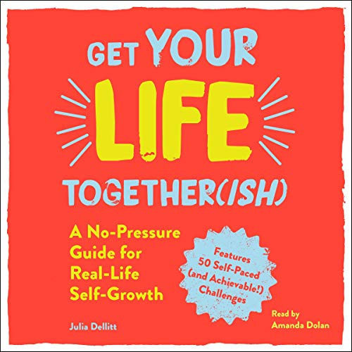 Get Your Life Together(ish)     A No-Pressure Guide for Real-Life Self-Growth              By:                                                                                                                                 Julia Dellitt                               Narrated by:                                                                                                                                 Amanda Dolan                      Length: 6 hrs and 35 mins     Not rated yet     Overall 0.0